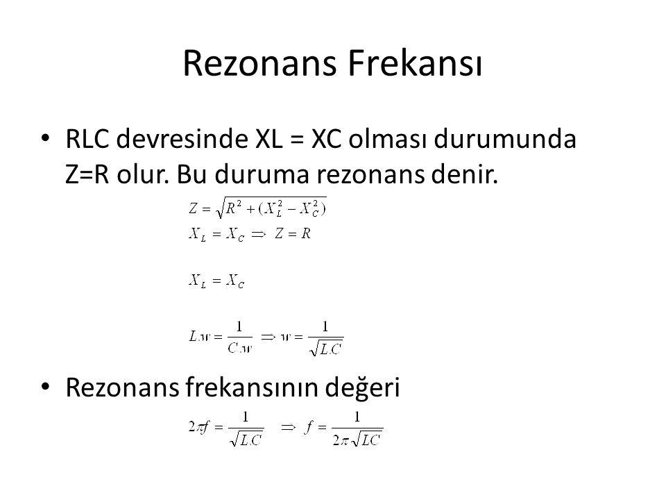 Rezonans Frekansı RLC devresinde XL = XC olması durumunda Z=R olur. Bu duruma rezonans denir. Rezonans frekansının değeri