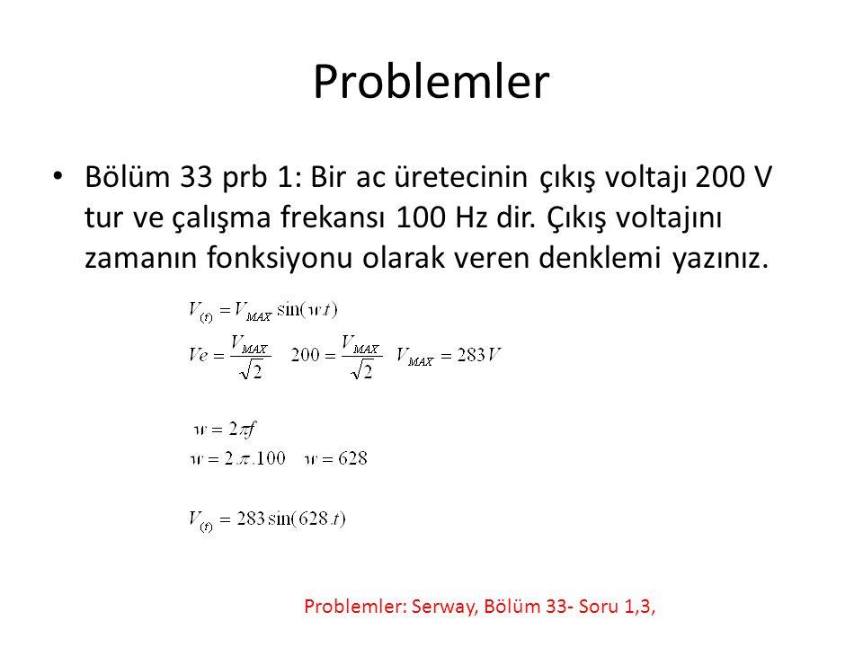 Problemler Bölüm 33 prb 1: Bir ac üretecinin çıkış voltajı 200 V tur ve çalışma frekansı 100 Hz dir. Çıkış voltajını zamanın fonksiyonu olarak veren d