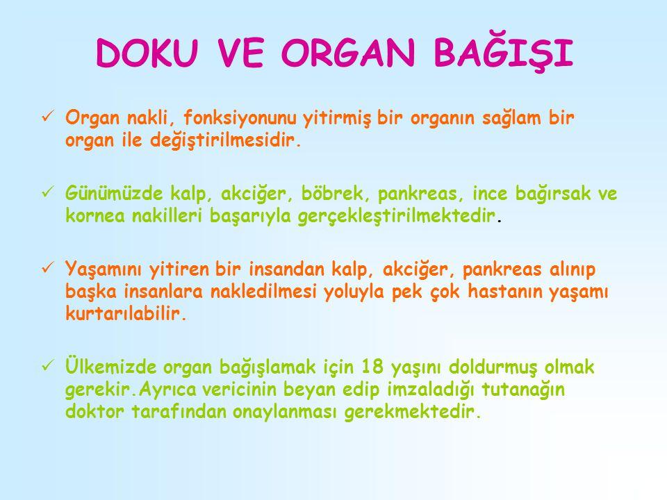 DOKU VE ORGAN BAĞIŞI Organ nakli, fonksiyonunu yitirmiş bir organın sağlam bir organ ile değiştirilmesidir. Günümüzde kalp, akciğer, böbrek, pankreas,