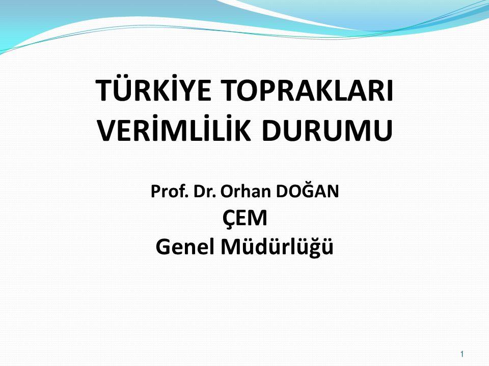 TÜRKİYE TOPRAKLARI VERİMLİLİK DURUMU Prof. Dr. Orhan DOĞAN ÇEM Genel Müdürlüğü 1
