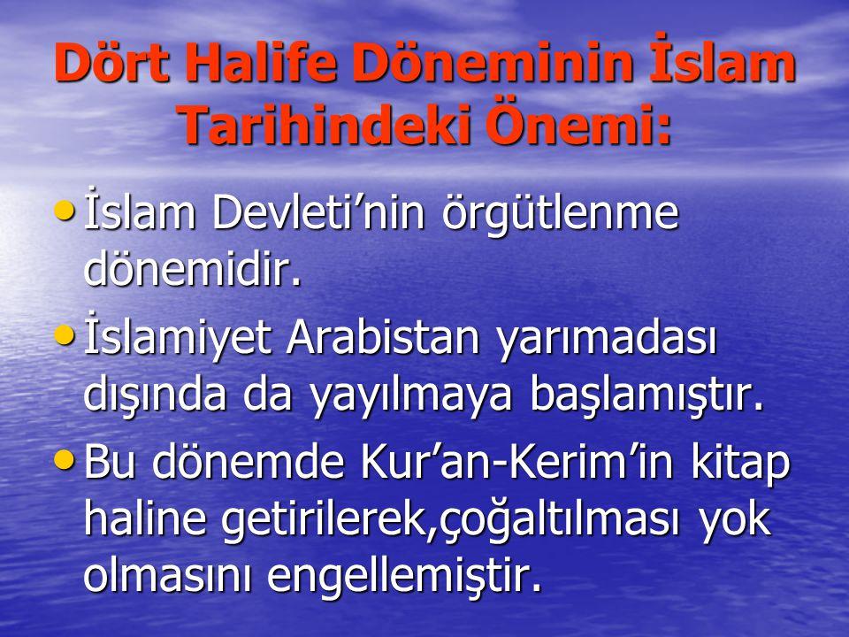 Dört Halife Döneminin İslam Tarihindeki Önemi: İslam Devleti'nin örgütlenme dönemidir. İslam Devleti'nin örgütlenme dönemidir. İslamiyet Arabistan yar