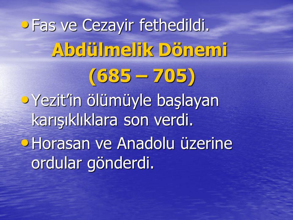 Fas ve Cezayir fethedildi. Fas ve Cezayir fethedildi. Abdülmelik Dönemi Abdülmelik Dönemi (685 – 705) (685 – 705) Yezit'in ölümüyle başlayan karışıklı