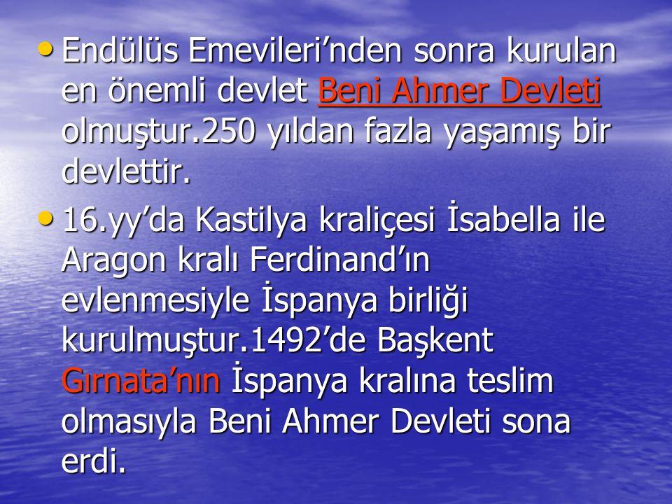 Endülüs Emevileri'nden sonra kurulan en önemli devlet Beni Ahmer Devleti olmuştur.250 yıldan fazla yaşamış bir devlettir. Endülüs Emevileri'nden sonra