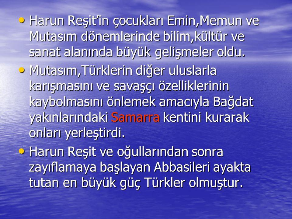 Harun Reşit'in çocukları Emin,Memun ve Mutasım dönemlerinde bilim,kültür ve sanat alanında büyük gelişmeler oldu.