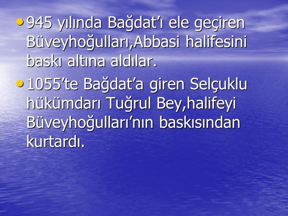 945 yılında Bağdat'ı ele geçiren Büveyhoğulları,Abbasi halifesini baskı altına aldılar. 945 yılında Bağdat'ı ele geçiren Büveyhoğulları,Abbasi halifes