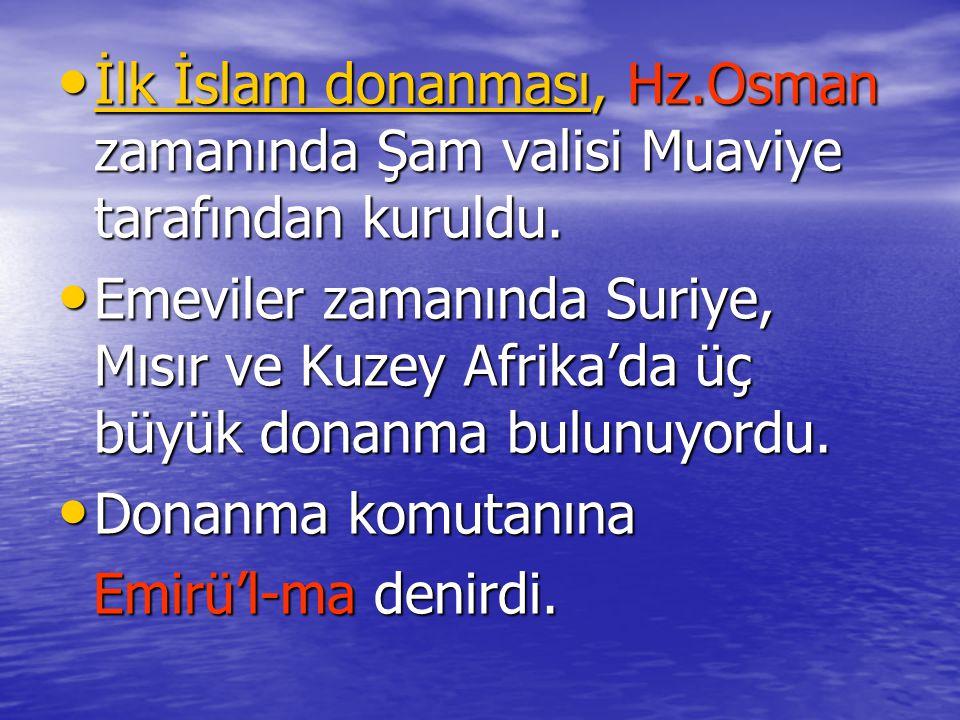 İlk İslam donanması, Hz.Osman zamanında Şam valisi Muaviye tarafından kuruldu. İlk İslam donanması, Hz.Osman zamanında Şam valisi Muaviye tarafından k