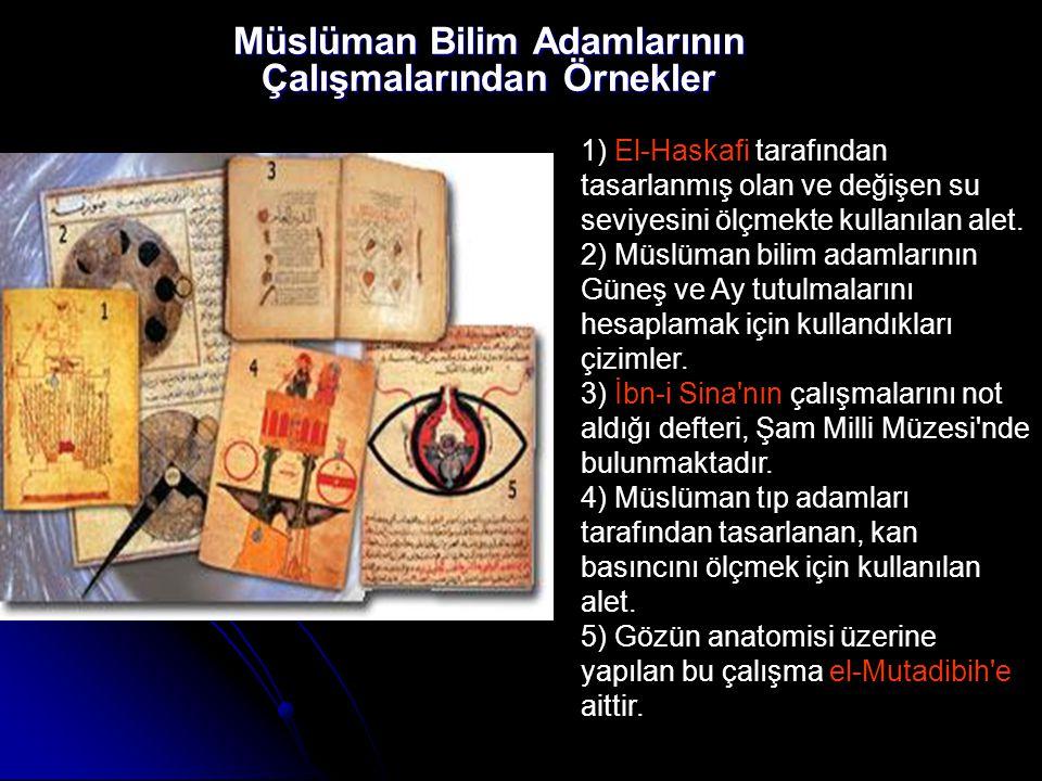 Müslüman Bilim Adamlarının Çalışmalarından Örnekler 1) El-Haskafi tarafından tasarlanmış olan ve değişen su seviyesini ölçmekte kullanılan alet. 2) Mü