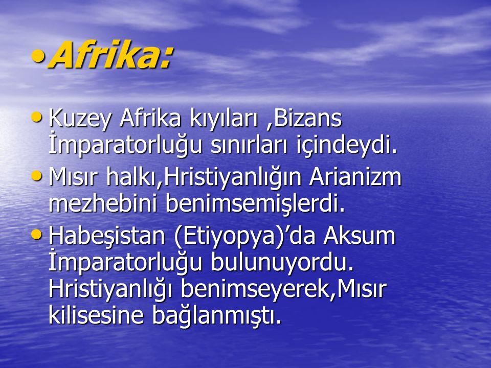 Afrika:Afrika: Kuzey Afrika kıyıları,Bizans İmparatorluğu sınırları içindeydi. Kuzey Afrika kıyıları,Bizans İmparatorluğu sınırları içindeydi. Mısır h