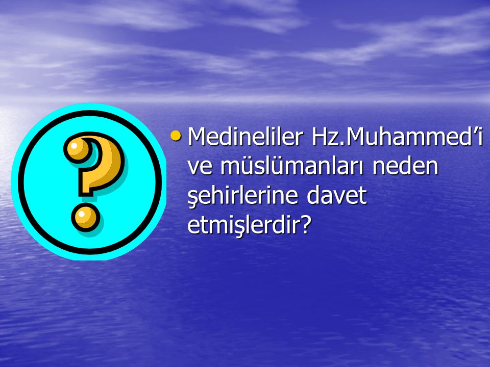 Medineliler Hz.Muhammed'i ve müslümanları neden şehirlerine davet etmişlerdir.