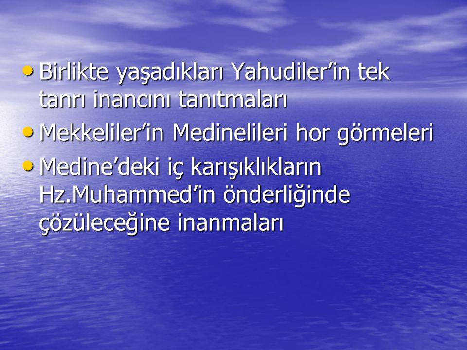 Birlikte yaşadıkları Yahudiler'in tek tanrı inancını tanıtmaları Birlikte yaşadıkları Yahudiler'in tek tanrı inancını tanıtmaları Mekkeliler'in Medinelileri hor görmeleri Mekkeliler'in Medinelileri hor görmeleri Medine'deki iç karışıklıkların Hz.Muhammed'in önderliğinde çözüleceğine inanmaları Medine'deki iç karışıklıkların Hz.Muhammed'in önderliğinde çözüleceğine inanmaları
