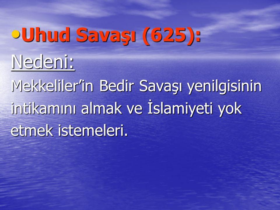 Uhud Savaşı (625): Uhud Savaşı (625):Nedeni: Mekkeliler'in Bedir Savaşı yenilgisinin intikamını almak ve İslamiyeti yok etmek istemeleri.