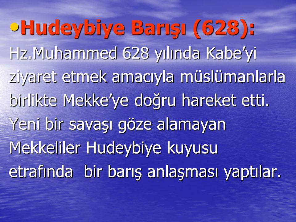 Hudeybiye Barışı (628): Hudeybiye Barışı (628): Hz.Muhammed 628 yılında Kabe'yi ziyaret etmek amacıyla müslümanlarla birlikte Mekke'ye doğru hareket e