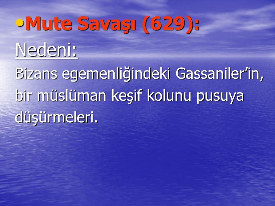 Mute Savaşı (629): Mute Savaşı (629):Nedeni: Bizans egemenliğindeki Gassaniler'in, bir müslüman keşif kolunu pusuya düşürmeleri.