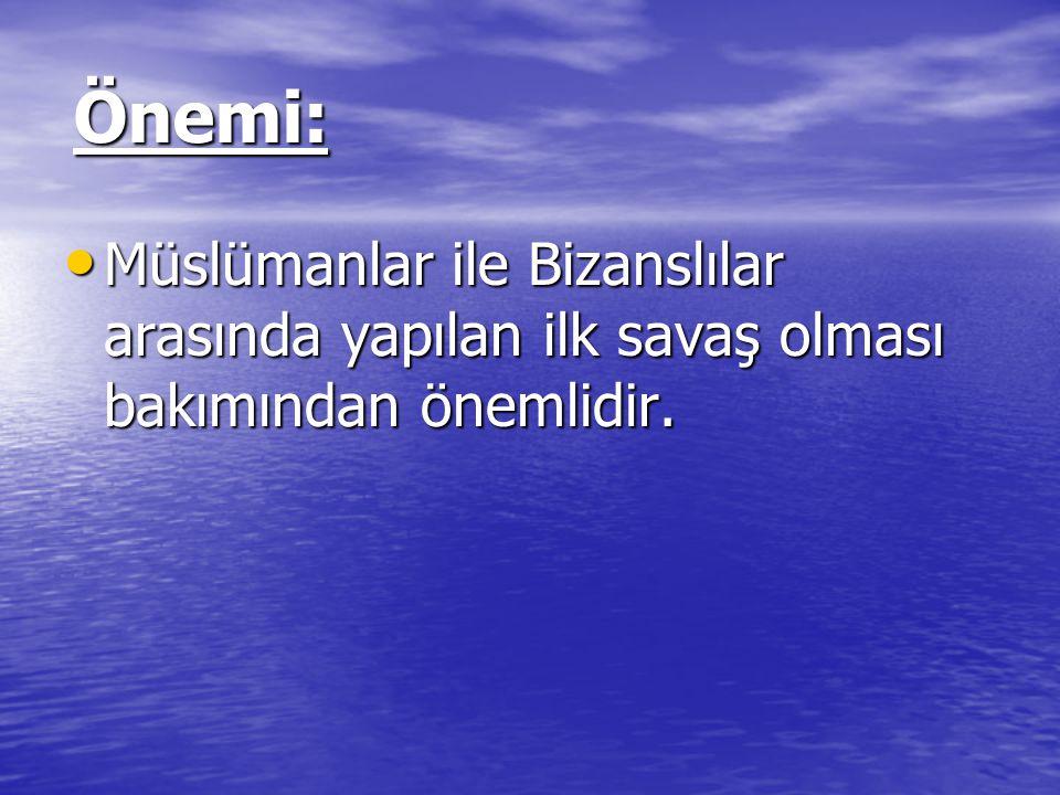 Önemi: Müslümanlar ile Bizanslılar arasında yapılan ilk savaş olması bakımından önemlidir. Müslümanlar ile Bizanslılar arasında yapılan ilk savaş olma