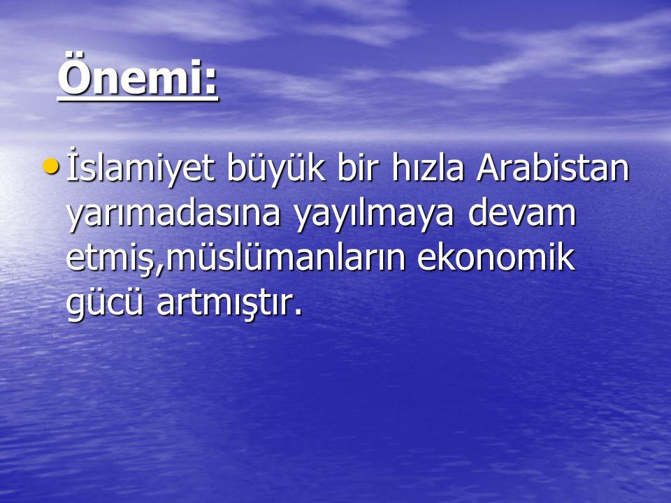 Önemi: İslamiyet büyük bir hızla Arabistan yarımadasına yayılmaya devam etmiş,müslümanların ekonomik gücü artmıştır.