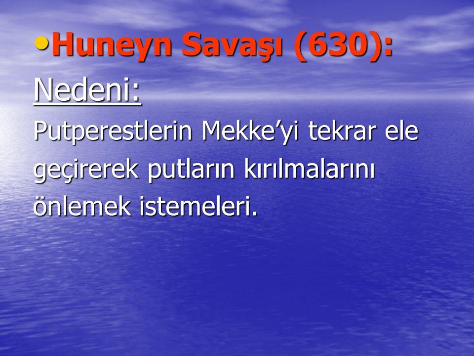 Huneyn Savaşı (630): Huneyn Savaşı (630):Nedeni: Putperestlerin Mekke'yi tekrar ele geçirerek putların kırılmalarını önlemek istemeleri.