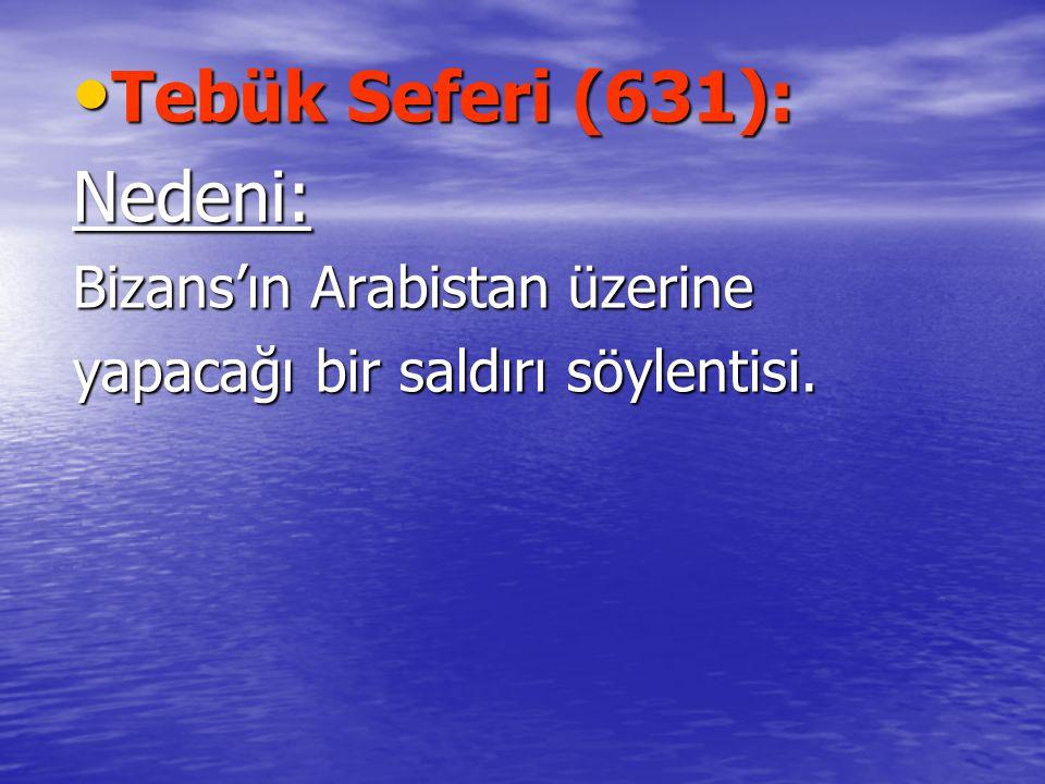 Tebük Seferi (631): Tebük Seferi (631):Nedeni: Bizans'ın Arabistan üzerine yapacağı bir saldırı söylentisi.