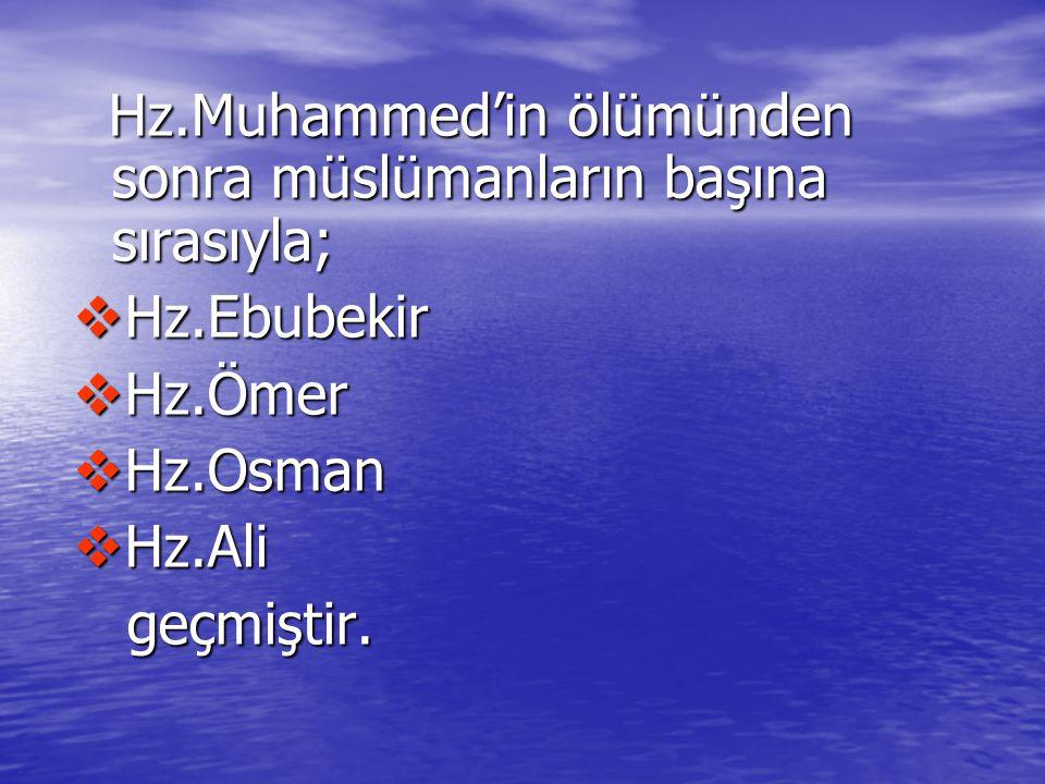 Hz.Muhammed'in ölümünden sonra müslümanların başına sırasıyla; Hz.Muhammed'in ölümünden sonra müslümanların başına sırasıyla;  Hz.Ebubekir  Hz.Ömer