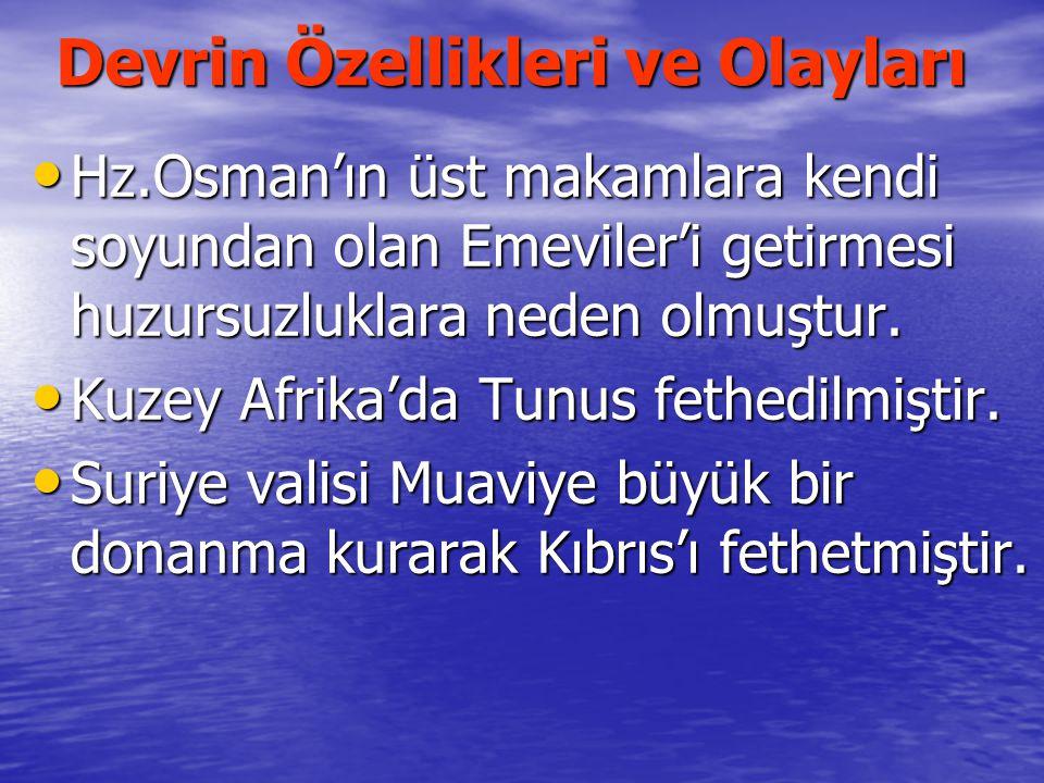 Devrin Özellikleri ve Olayları Hz.Osman'ın üst makamlara kendi soyundan olan Emeviler'i getirmesi huzursuzluklara neden olmuştur. Hz.Osman'ın üst maka