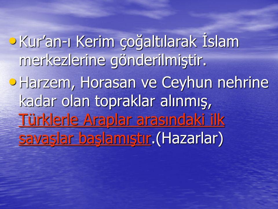 Kur'an-ı Kerim çoğaltılarak İslam merkezlerine gönderilmiştir. Kur'an-ı Kerim çoğaltılarak İslam merkezlerine gönderilmiştir. Harzem, Horasan ve Ceyhu