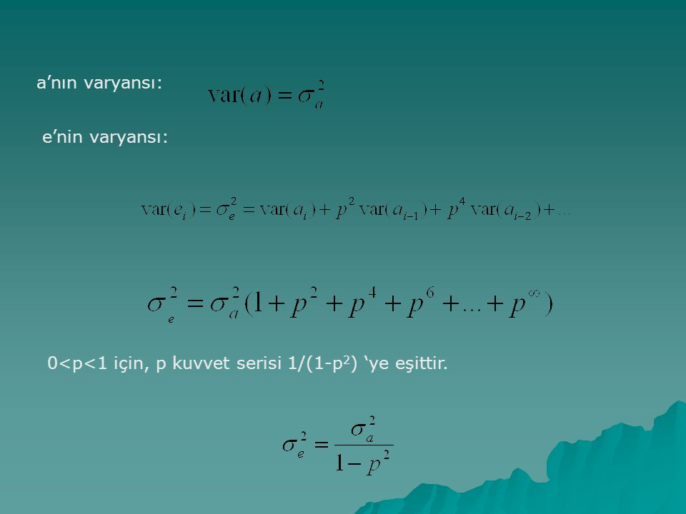 a'nın varyansı: 0<p<1 için, p kuvvet serisi 1/(1-p 2 ) 'ye eşittir. e'nin varyansı:
