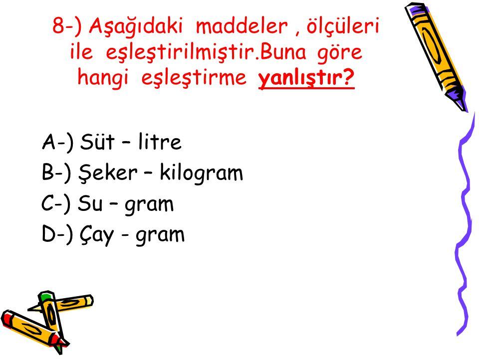 8-) Aşağıdaki maddeler, ölçüleri ile eşleştirilmiştir.Buna göre hangi eşleştirme yanlıştır.