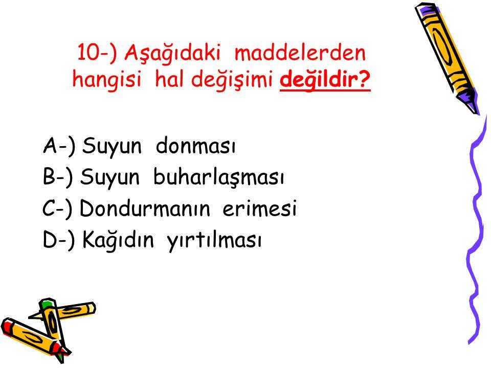 10-) Aşağıdaki maddelerden hangisi hal değişimi değildir.