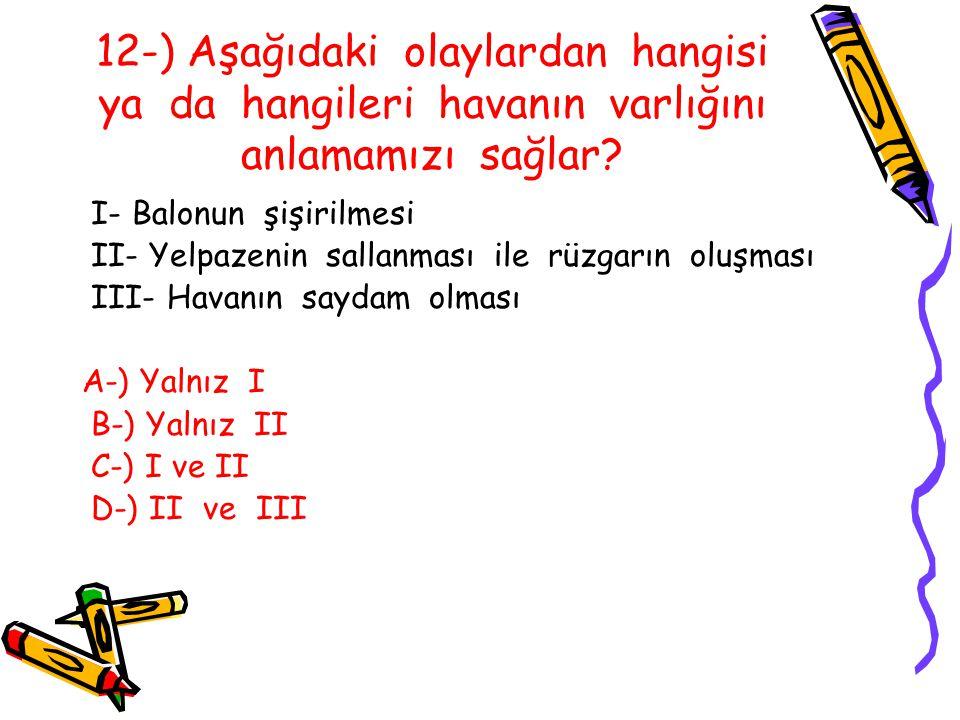 12-) Aşağıdaki olaylardan hangisi ya da hangileri havanın varlığını anlamamızı sağlar.