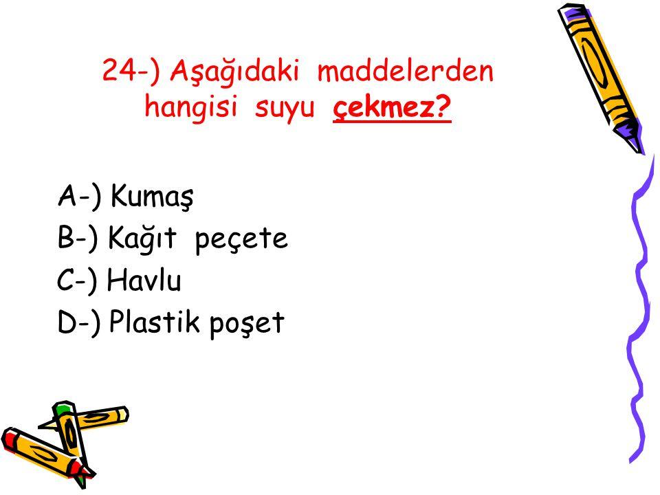 24-) Aşağıdaki maddelerden hangisi suyu çekmez.