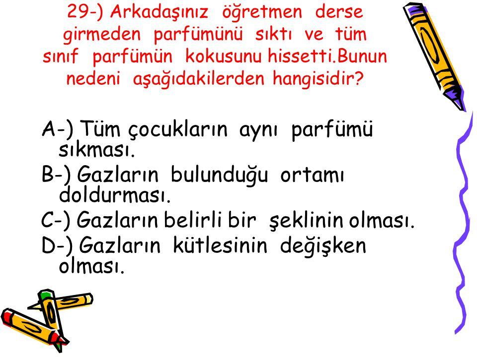 29-) Arkadaşınız öğretmen derse girmeden parfümünü sıktı ve tüm sınıf parfümün kokusunu hissetti.Bunun nedeni aşağıdakilerden hangisidir.