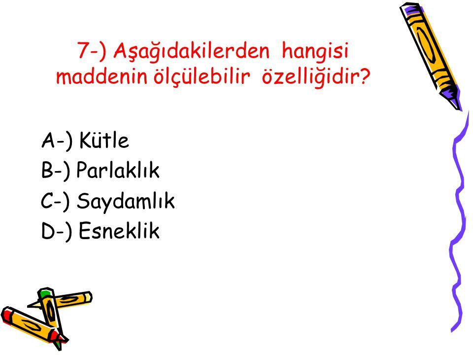 7-) Aşağıdakilerden hangisi maddenin ölçülebilir özelliğidir.