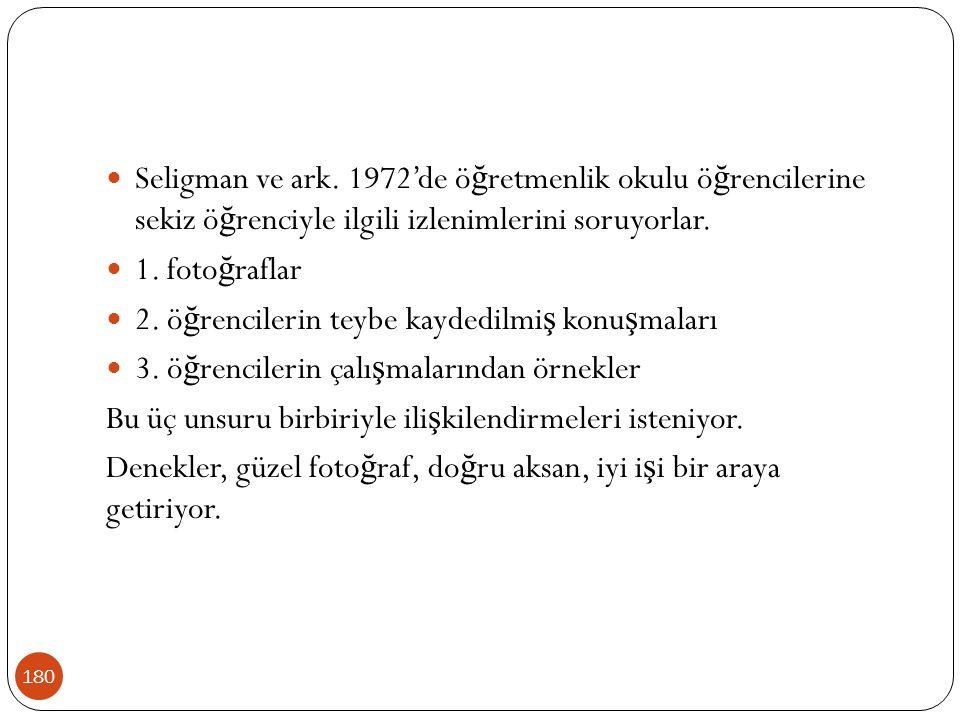 180 Seligman ve ark. 1972'de ö ğ retmenlik okulu ö ğ rencilerine sekiz ö ğ renciyle ilgili izlenimlerini soruyorlar. 1. foto ğ raflar 2. ö ğ rencileri