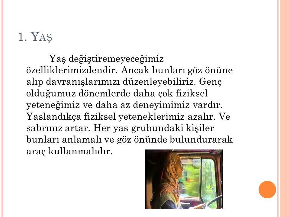 2.İ ŞITME Çoğu sürücü araç kullanırken görüs yeteneklerinin en önemli duyu olduğunu düsünürler.