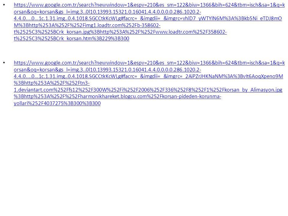 https://www.google.com.tr/search?newwindow=1&espv=210&es_sm=122&biw=1366&bih=624&tbm=isch&sa=1&q=k orsan&oq=korsan&gs_l=img.3..0l10.13993.15321.0.16041.4.4.0.0.0.0.286.1020.2- 4.4.0....0...1c.1.31.img..0.4.1018.SGCCtkKcWLg#facrc=_&imgdii=_&imgrc=vhlD7_yWTYlN6M%3A%3Bkb5Ni_eTDJ8mO M%3Bhttp%253A%252F%252Fimg1.loadtr.com%252Fb-358602- t%2525C3%2525BCrk_korsan.jpg%3Bhttp%253A%252F%252Fwww.loadtr.com%252F358602- t%2525C3%2525BCrk_korsan.htm%3B229%3B300 https://www.google.com.tr/search?newwindow=1&espv=210&es_sm=122&biw=1366&bih=624&tbm=isch&sa=1&q=k orsan&oq=korsan&gs_l=img.3..0l10.13993.15321.0.16041.4.4.0.0.0.0.286.1020.2- 4.4.0....0...1c.1.31.img..0.4.1018.SGCCtkKcWLg#facrc=_&imgdii=_&imgrc=vhlD7_yWTYlN6M%3A%3Bkb5Ni_eTDJ8mO M%3Bhttp%253A%252F%252Fimg1.loadtr.com%252Fb-358602- t%2525C3%2525BCrk_korsan.jpg%3Bhttp%253A%252F%252Fwww.loadtr.com%252F358602- t%2525C3%2525BCrk_korsan.htm%3B229%3B300 https://www.google.com.tr/search?newwindow=1&espv=210&es_sm=122&biw=1366&bih=624&tbm=isch&sa=1&q=k orsan&oq=korsan&gs_l=img.3..0l10.13993.15321.0.16041.4.4.0.0.0.0.286.1020.2- 4.4.0....0...1c.1.31.img..0.4.1018.SGCCtkKcWLg#facrc=_&imgdii=_&imgrc=_2AiPZrJHKNaNM%3A%3BvIt6AoqXpeno9M %3Bhttp%253A%252F%252Ftn3- 1.deviantart.com%252Ffs12%252F300W%252Fi%252F2006%252F336%252F8%252F1%252Fkorsan_by_Alimasyon.jpg %3Bhttp%253A%252F%252Fharmonikhareket.blogcu.com%252Fkorsan-pideden-korunma- yollari%252F4037275%3B300%3B300 https://www.google.com.tr/search?newwindow=1&espv=210&es_sm=122&biw=1366&bih=624&tbm=isch&sa=1&q=k orsan&oq=korsan&gs_l=img.3..0l10.13993.15321.0.16041.4.4.0.0.0.0.286.1020.2- 4.4.0....0...1c.1.31.img..0.4.1018.SGCCtkKcWLg#facrc=_&imgdii=_&imgrc=_2AiPZrJHKNaNM%3A%3BvIt6AoqXpeno9M %3Bhttp%253A%252F%252Ftn3- 1.deviantart.com%252Ffs12%252F300W%252Fi%252F2006%252F336%252F8%252F1%252Fkorsan_by_Alimasyon.jpg %3Bhttp%253A%252F%252Fharmonikhareket.blogcu.com%252Fkorsan-pideden-korunma- yollari%252F4037275%3B300%3B300
