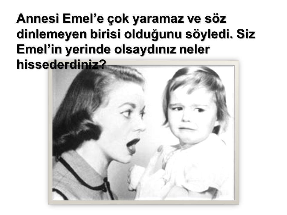 Annesi Emel'e çok yaramaz ve söz dinlemeyen birisi olduğunu söyledi. Siz Emel'in yerinde olsaydınız neler hissederdiniz?