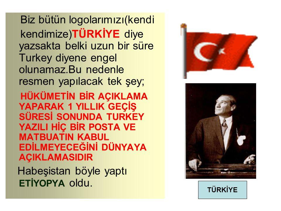 Türkiye nin Uluslararası toplantılarda adı İngilizlerin söylediği gibi Turkey olarak geçiyor.