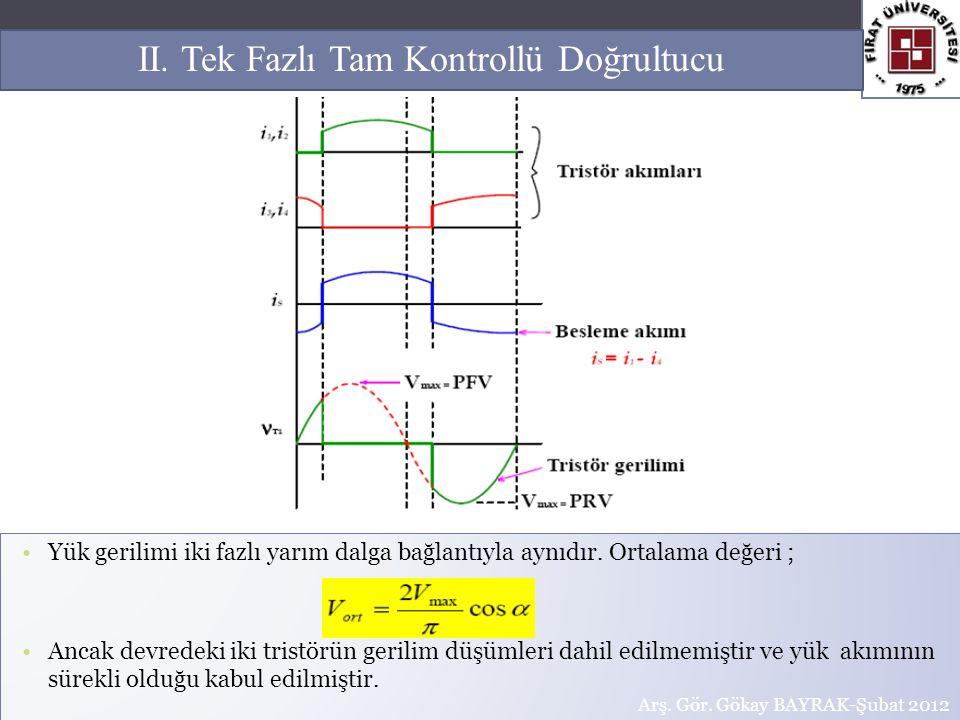 Yük gerilimi iki fazlı yarım dalga bağlantıyla aynıdır. Ortalama değeri ; Ancak devredeki iki tristörün gerilim düşümleri dahil edilmemiştir ve yük ak