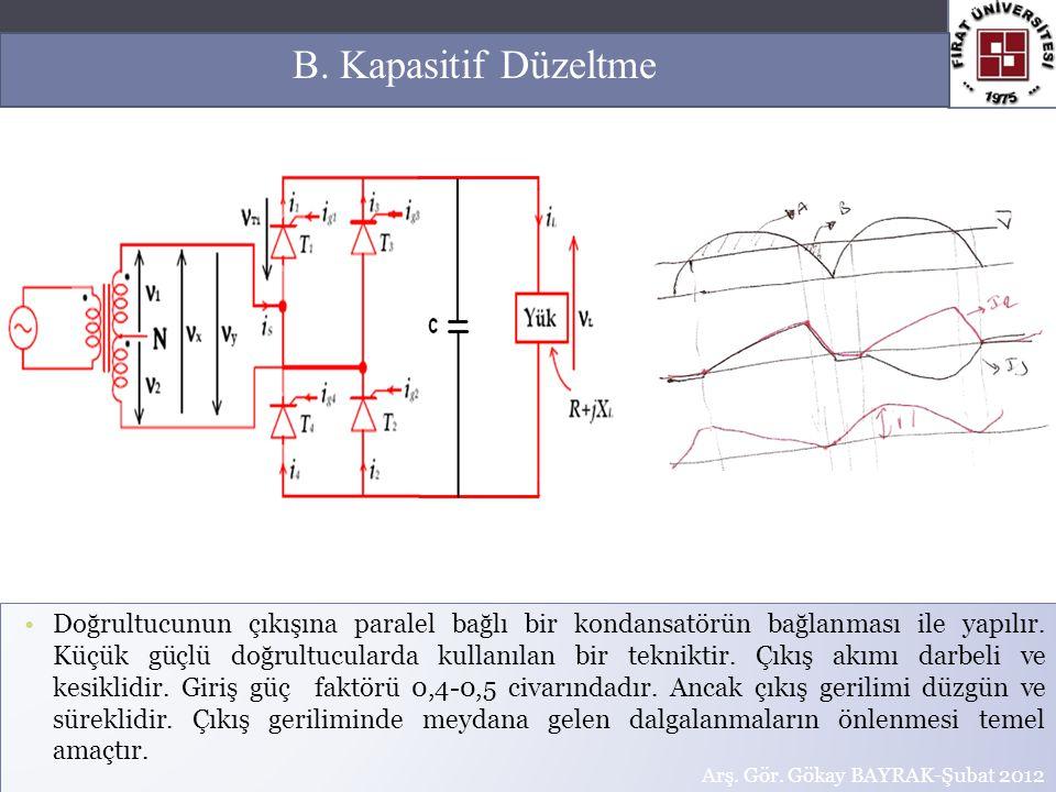 18 B. Kapasitif Düzeltme Doğrultucunun çıkışına paralel bağlı bir kondansatörün bağlanması ile yapılır. Küçük güçlü doğrultucularda kullanılan bir tek