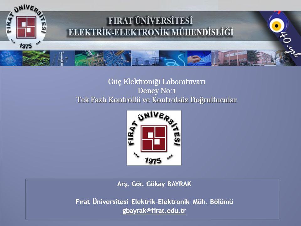 24 Arş. Gör. Gökay BAYRAK Fırat Üniversitesi Elektrik-Elektronik Müh. Bölümü gbayrak@firat.edu.tr Güç Elektroniği Laboratuvarı Deney No:1 Tek Fazlı Ko