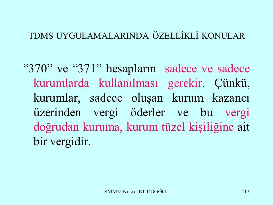 SMMM Nusret KURDOĞLU115 TDMS UYGULAMALARINDA ÖZELLİKLİ KONULAR 370 ve 371 hesapların sadece ve sadece kurumlarda kullanılması gerekir.