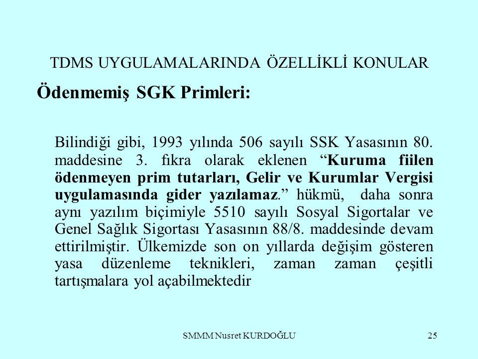 SMMM Nusret KURDOĞLU25 TDMS UYGULAMALARINDA ÖZELLİKLİ KONULAR Ödenmemiş SGK Primleri: Bilindiği gibi, 1993 yılında 506 sayılı SSK Yasasının 80.