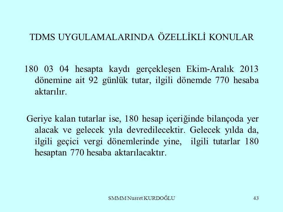 SMMM Nusret KURDOĞLU43 TDMS UYGULAMALARINDA ÖZELLİKLİ KONULAR 180 03 04 hesapta kaydı gerçekleşen Ekim-Aralık 2013 dönemine ait 92 günlük tutar, ilgili dönemde 770 hesaba aktarılır.