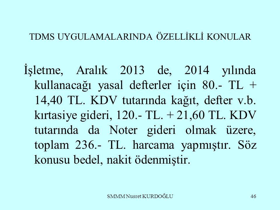 SMMM Nusret KURDOĞLU46 TDMS UYGULAMALARINDA ÖZELLİKLİ KONULAR İşletme, Aralık 2013 de, 2014 yılında kullanacağı yasal defterler için 80.- TL + 14,40 TL.
