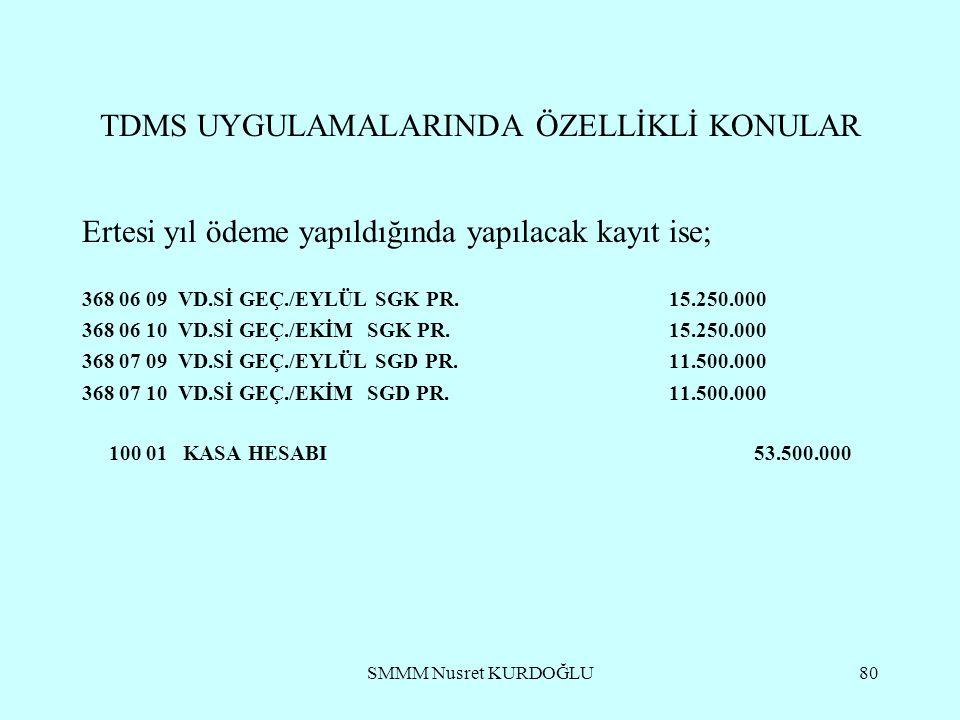 SMMM Nusret KURDOĞLU80 TDMS UYGULAMALARINDA ÖZELLİKLİ KONULAR Ertesi yıl ödeme yapıldığında yapılacak kayıt ise; 368 06 09 VD.Sİ GEÇ./EYLÜL SGK PR.