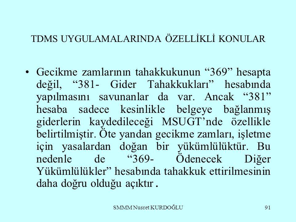 SMMM Nusret KURDOĞLU91 TDMS UYGULAMALARINDA ÖZELLİKLİ KONULAR Gecikme zamlarının tahakkukunun 369 hesapta değil, 381- Gider Tahakkukları hesabında yapılmasını savunanlar da var.