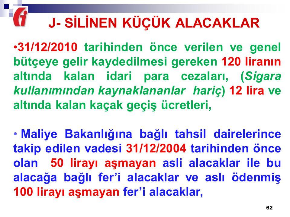 62 31/12/2010 tarihinden önce verilen ve genel bütçeye gelir kaydedilmesi gereken 120 liranın altında kalan idari para cezaları, (Sigara kullanımından