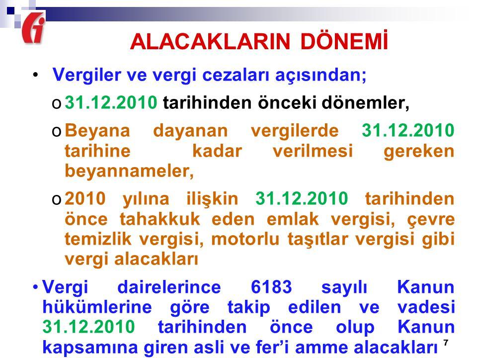 7 Vergiler ve vergi cezaları açısından; o31.12.2010 tarihinden önceki dönemler, oBeyana dayanan vergilerde 31.12.2010 tarihine kadar verilmesi gereken