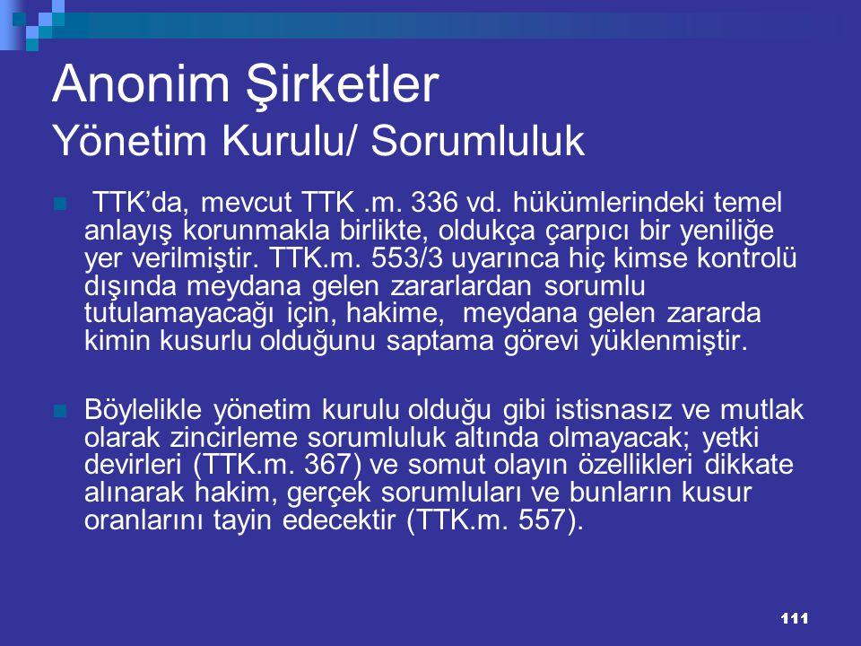111 Anonim Şirketler Yönetim Kurulu/ Sorumluluk TTK'da, mevcut TTK.m. 336 vd. hükümlerindeki temel anlayış korunmakla birlikte, oldukça çarpıcı bir ye