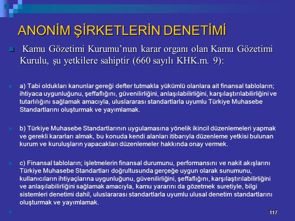 117 ANONİM ŞİRKETLERİN DENETİMİ Kamu Gözetimi Kurumu'nun karar organı olan Kamu Gözetimi Kurulu, şu yetkilere sahiptir (660 sayılı KHK.m. 9): Kamu Göz