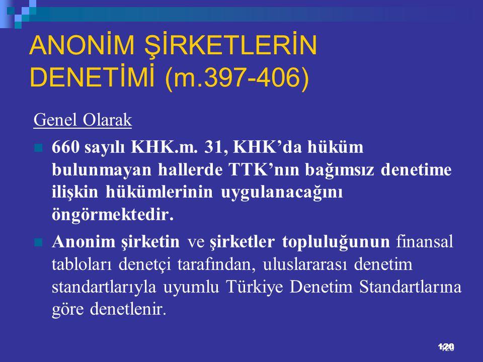 120 ANONİM ŞİRKETLERİN DENETİMİ (m.397-406) Genel Olarak 660 sayılı KHK.m. 31, KHK'da hüküm bulunmayan hallerde TTK'nın bağımsız denetime ilişkin hükü